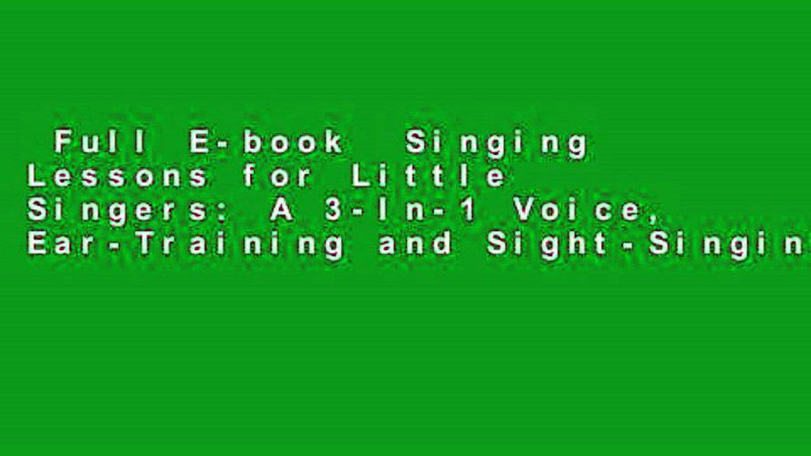Full E book Singing Lessons for Little Singers A 3 In 1 Voice Ear Training and Sight Singing 1024x576 - Full E-book  Singing Lessons for Little Singers: A 3-In-1 Voice, Ear-Training and Sight-Singing